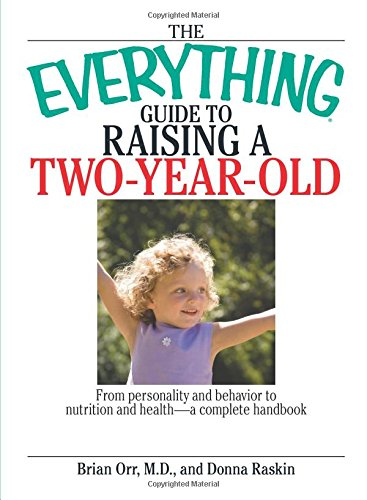 The Everything Guide To Raising A Two-Year-Old: From Personality And Behavior to Nutrition And Health--a Complete Handbook