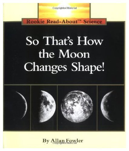So That's How the Moon Changes Shape (Rookie Read-About Science)