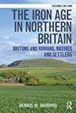 The Iron Age in Northern Britain: Britons and Romans, Natives and Settlers