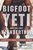 img - for Bigfoot, Yeti, and the Last Neanderthal: A Geneticist's Search for Modern Apemen book / textbook / text book