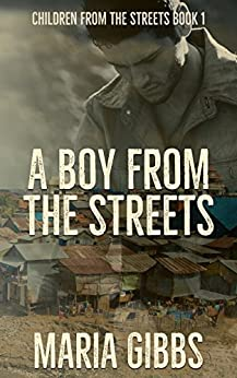A Boy from the Streets: Children from the Streets Book 1 by [Gibbs, Maria]