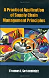 A Practical Application of Supply Chain Management Principles, Schoenfeldt, Thomas I., 0873897366