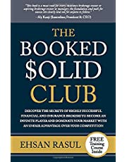 The Booked Solid Club: Discover the Secrets of Highly Successful Financial and Insurance Brokers to Become an Infinite Player and Dominate Your Market With an Unfair Advantage Over Your Competition
