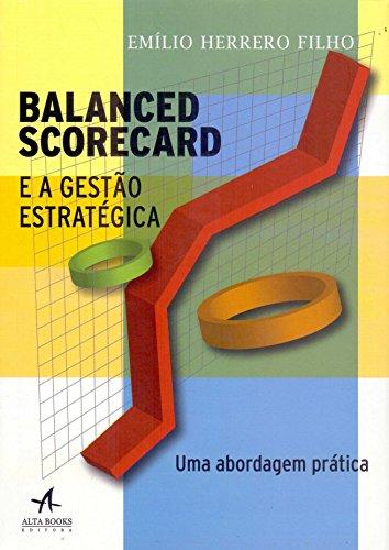 Balanced Scorecard e a Gestão Estratégica. Uma Abordagem Prática