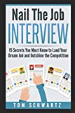 Nail The Job Interview: 15 Secrets You Must Know to Land Your Dream Job and Outshine the Competition (Career Planning, Career Counseling, Career Advice, Job Search, Job Development)