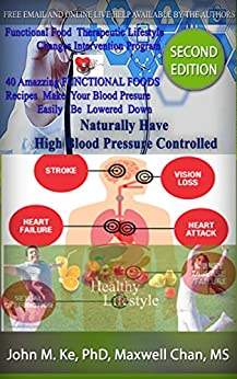 Naturally Have Your High Blood Pressure Controlled: Functional Food Therapeutic Lifestyle Changes Intervention Program (Functional Food Therapeutic LifeStyle Changes Program Book 3) by [Chan, Maxwell, Ke, John M.]