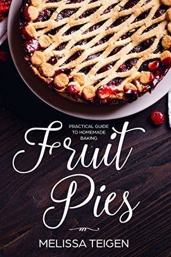 Fruit Pies: Practical Guide to Homemade Baking