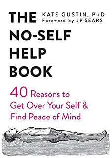 Book Cover: The No-Self Help Book: Forty Reasons to Get Over Your Self and Find Peace of Mind