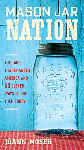 Mason Jar Nation: The Jars that Changed America and 50 Clever Ways to Use Them Today (Spring Jar)