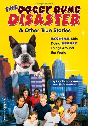 Download The Doggy Dung Disaster & Other True Stories: Regular Kids Doing Heroic Things Around the World ebook