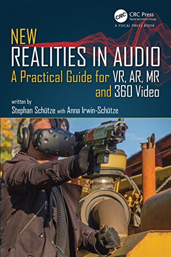New Realities in Audio: A Practical Guide for VR, AR, MR and 360 Video PDF