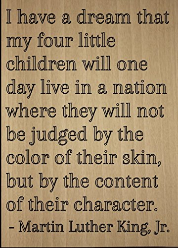 Mundus Souvenirs I Have a Dream That My Four Little. Quote by Martin Luther King, Jr, Laser Engraved on Wooden Plaque - Size: 8
