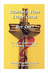 REDEEMED FROM EVERY CURSE BUT ONE?: The Truth About Tithing in the New Covenant Paperback