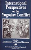 International Perspectives on the Yugoslav Conflict, Thomas E. Halverson, 0312158386