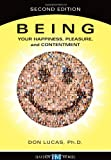 Being: Your Happiness, Pleasure and Contentment, 2nd edition, Don Lucas Ph.D, 0738045284