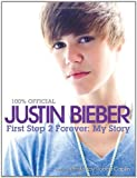 Justin Bieber: First Step 2 Forever (100% Official)
