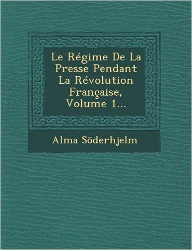 Livres Le Regime de La Presse Pendant La Revolution Francaise, Volume 1... pdf ebook