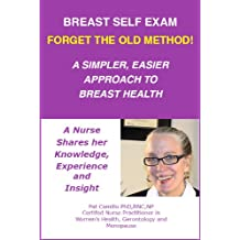 Breast Self Exam: Forget the Old Method! A Simpler, Easier Approach to Breast Health