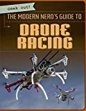 The Modern Nerd's Guide to Drone Racing (Geek Out!)
