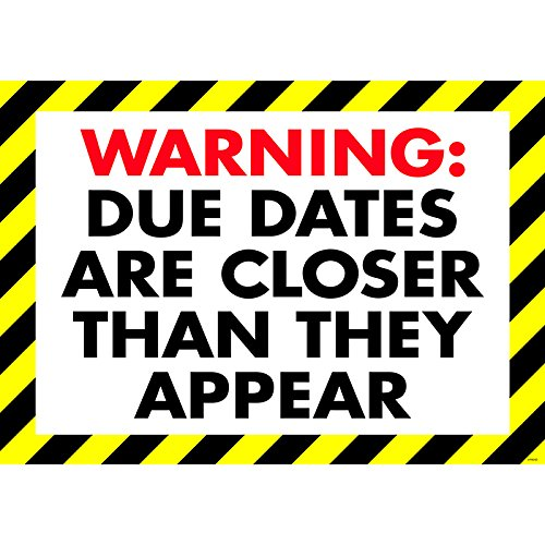 Image result for due dates are closer than they appear