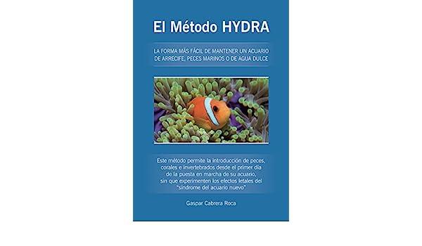 Amazon.com: El Método HYDRA: LA FORMA MÁS FÁCIL DE MANTENER UN ACUARIO DE ARRECIFE, PECES MARINOS O DE AGUA DULCE (Spanish Edition) eBook: Gaspar Cabrera ...