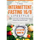 The Intermittent Fasting 16/8 Lifestyle: How I Lost 10 Lbs. In A Month While Still Eating All My Favorite Foods