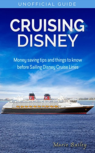 Cruising Disney: Money Saving tips and things to know before Sailing Disney Cruise Lines (English Edition)