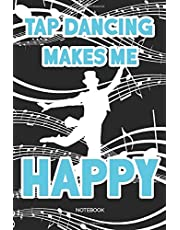 Tap Dancing Makes Me Happy: Dot Grid Journal 6x9 – Tap Dance Musical Notebook I Step Dancer Gift for Dancers and Dancing Fans
