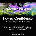 Power Confidence & Healthy Self-Esteem: Train Your Mind with Energizing Music & Affirmations Audiobook by  Jupiter Productions Narrated by Anna Thompson