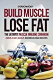 Build Muscle, Lose Fat - The Ultimate Muscle Building Cookbook Review