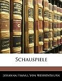 Schauspiele, Volume 6, Johanna Franul Von Weissenthurn, 1144368677