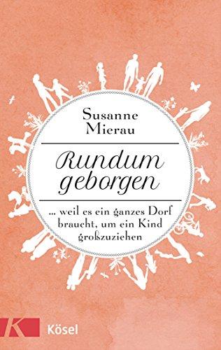 Rundum geborgen: … weil es ein ganzes Dorf braucht, um ein Kind großzuziehen (German Edition)