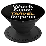 PopSockets Grip Funny Travel Quote - Work Save Travel Repeat - PopSockets Grip and Stand for Phones and Tablets