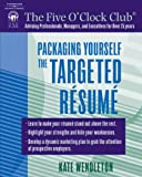 Packaging Yourself: The Targeted Resume (The Five O'Clock Club)