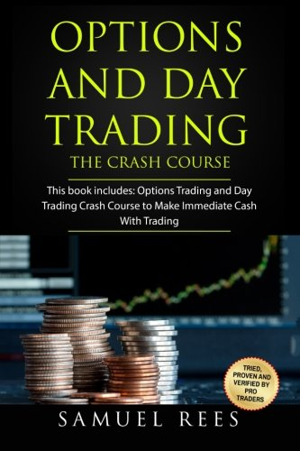 Options And Day Trading: This Book Includes: The Crash Course To Get Quickly Started and Make Immediate Cash With Options and Day Trading (OPTIONS TRADING) (Volume 11)