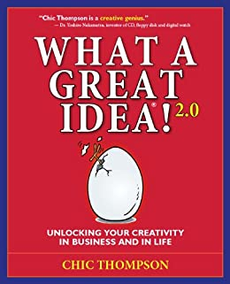 What a Great Idea! 2.0: Unlocking Your Creativity in Business and in Life by [Thompson, Chic]