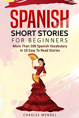 Spanish Short Stories For Beginners: More Than 500 Short Stories in 10 Easy to Read Stories