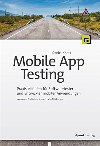 Mobile App Testing: Praxisleitfaden für Softwaretester und Entwickler mobiler Anwendungen (German Edition) (Mobile App Testing)