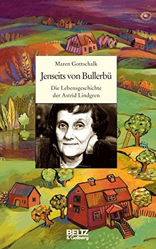 Jenseits von Bullerbü: Die Lebensgeschichte der Astrid Lindgren