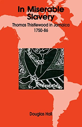 In Miserable Slavery: Thomas Thistlewood in Jamaica 1750-1786
