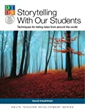 img - for Storytelling With Our Students: Techniques for telling tales from around the world (Delta Teacher Development Series) book / textbook / text book