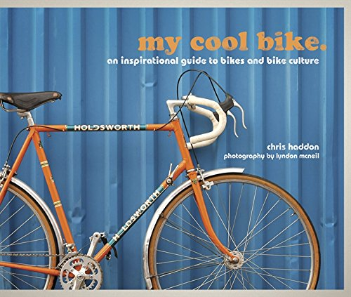Download My Cool Bike: An Inspirational Guide to Bikes and Bike Culture pdf