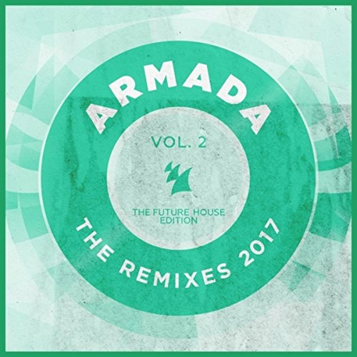 Various Artists - Armada - The Remixes 2017, Vol. 2 (The Future House Edition) (2017) [WEB FLAC] Download