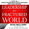 Leadership for a Fractured World: How to Cross Boundaries, Build Bridges, and Lead Change Audiobook by Dean WIlliams Narrated by Kevin Pierce