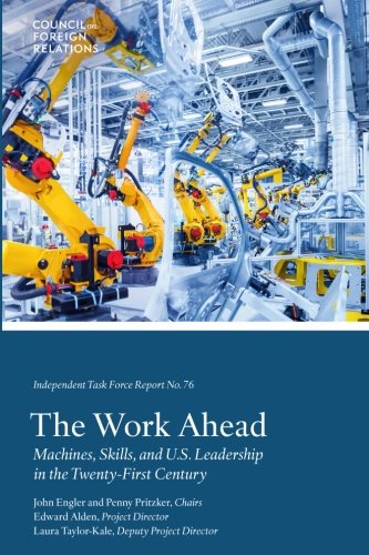 The Work Ahead: Machines, Skills, and U.S. Leadership in the Twenty-First Century (Task Force Reports)