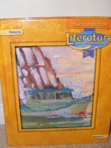 Glencoe Literature**Teacher Edition**TEXAS TREASURES**Course 5 (Glencoe Literature, Texas Treasures)