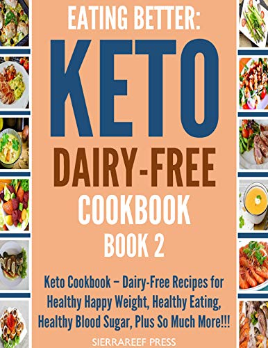 EATING BETTER: Dairy-Free Ketogenic Diet For Beginners Recipes!!! Book 2(Paleo solution, paleo diet, keto, keto books, healthy recipes, healthy diet, food ... cook once, cook week, cook beautiful) by SierraReef Press