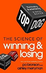 Top Dog: The Science of Winning and Losing by Bronson, Po, Merryman, Ashley (2014) Paperback