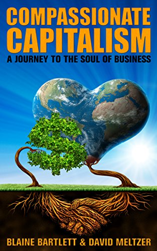 Compassionate Capitalism: Journey To The Soul of Business