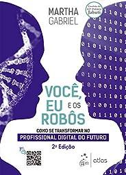 Você, Eu e os Robôs: Como se Transformar no Profissional Digital do Futuro